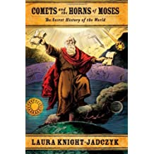 Comets and the Horns of Moses by Laura Knight-Jadczyk (2013-02-02)