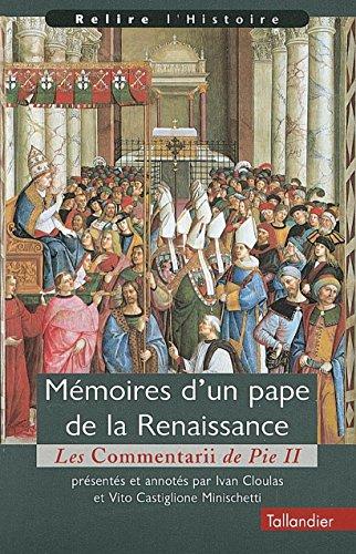 Mémoires d'un pape de la Renaissance.: Les Commentarii de Pie II