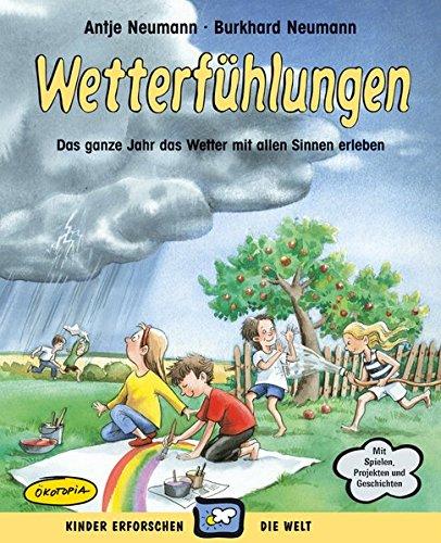 Wetterfühlungen: Das ganze Jahr das Wetter mit allen Sinnen erleben (Kinder erforschen die Welt)