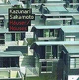 Kazunari Sakamoto - Häuser / Houses: Hauser / Houses