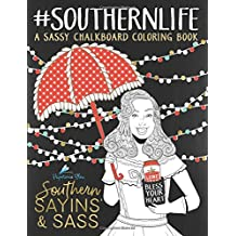 Southern Sayins' & Sass: A Chalkboard Coloring Book: Well Bless Your Heart: Southern Life: A Unique, Sassy, Funny & Snarky Antistress Coloring Gift ... Stress Relief & Mindful Meditation)