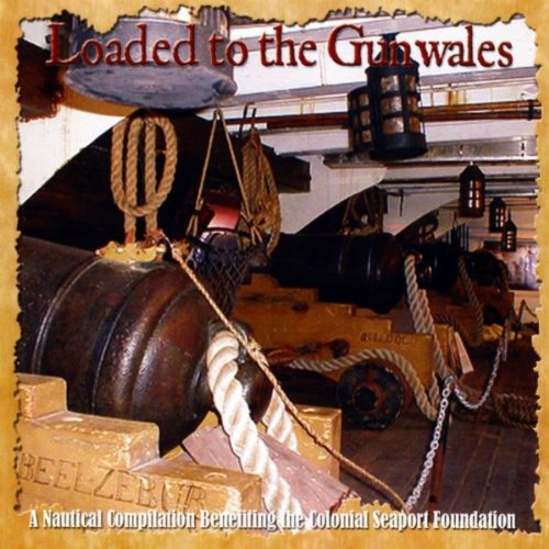 Loaded to the Gunwales: Benefit For the Colonial Seaport Foundation -