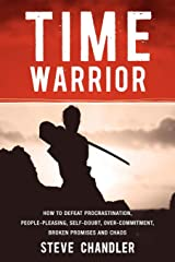 Time Warrior: How to defeat procrastination, people-pleasing, self-doubt, over-commitment, broken promises and chaos Paperback