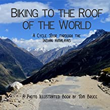 Biking to the Roof of the World: A Cycle Tour through the Indian Himalayas (Cycling adventures around the world Book 1)