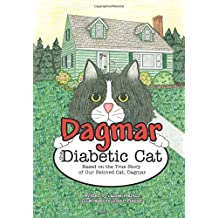 Dagmar the Diabetic Cat: Based on the True Story of Our Beloved Cat, Dagmar