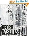 Georg Baselitz: Damals, dazwischen un...