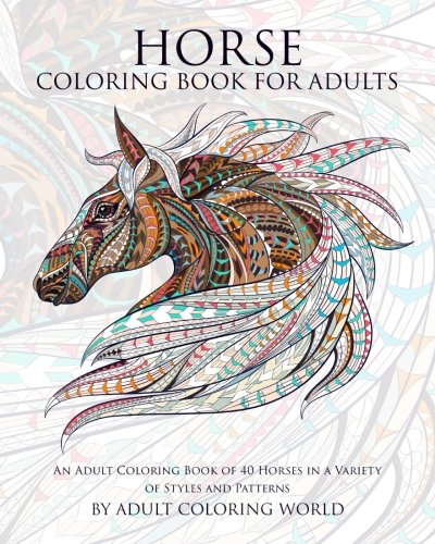 Horse Coloring Book For Adults: An Adult Coloring Book of 40 Horses in a Variety of Styles and Patterns: Volume 6 (Animal Coloring Books for Adults) por Adult Coloring World