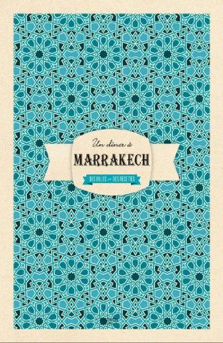 Un dîner à Marrakech: Des villes et des recettes