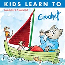 Kids Learn to Crochet by Lucinda Guy (2008-10-01)