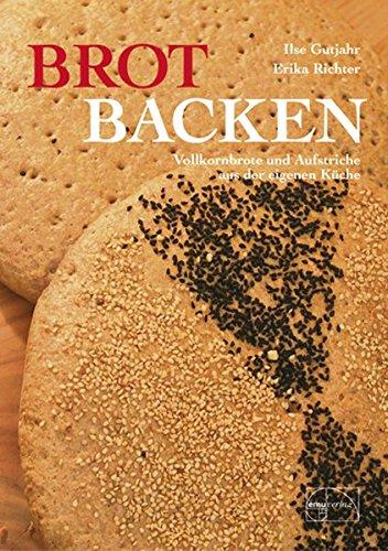 Preisvergleich Produktbild Brot backen: Vollkornbrote und Aufstriche aus der eigenen Küche