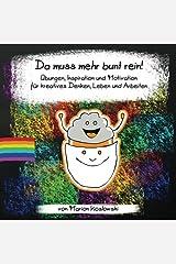 Da muss mehr bunt rein!: Übungen, Inspiration und Motivation für kreatives Denken, Leben und Arbeiten Taschenbuch