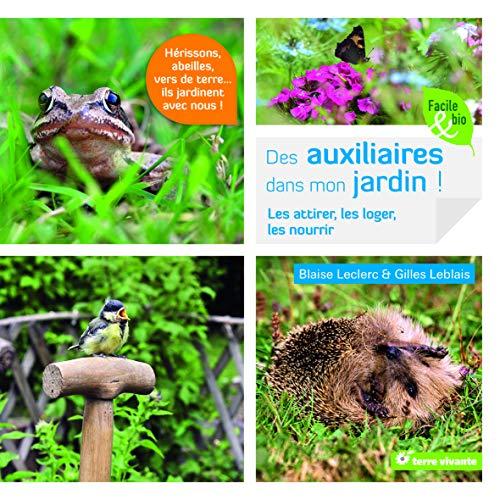 Des Auxiliaires dans mon jardin ! : Les attirer, les loger, les nourrir