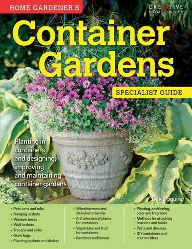 Home Gardener's Container Gardens: Planting in containers and designing, improving and maintaining container gardens (Specialist Guides) by David Squire (2016-04-08)