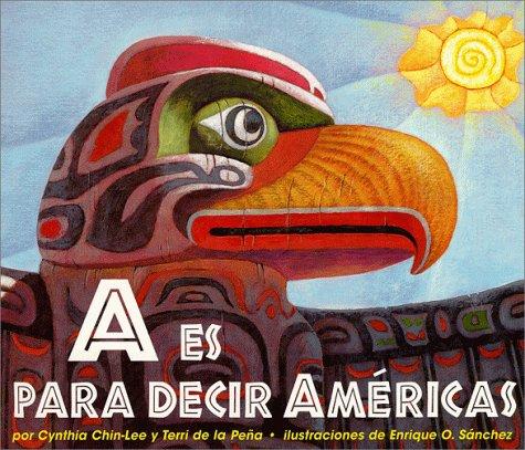 A Es Para Decir Americas/A is for the Americas por Cynthia Chin-Lee