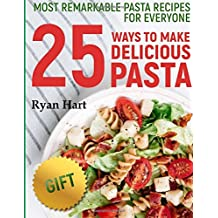 Most remarkable pasta recipes for everyone. 25 ways to make delicious pasta. Full color