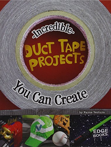 Incredible Duct Tape Projects You Can Create (Imagine It, Build It) by Marne Ventura (2015-08-06)