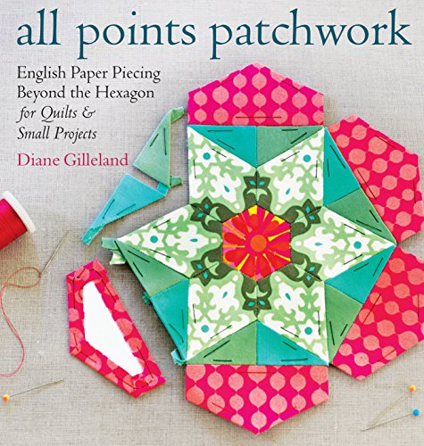 All Points Patchwork: English Paper Piecing beyond the Hexagon for Quilts & Small Projects (English Edition) -