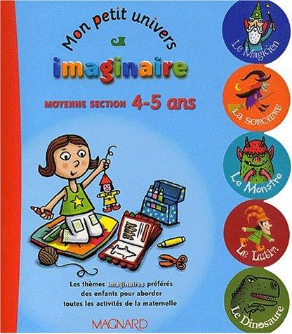 Mon petit univers imaginaire Moyenne section 4-5 ans