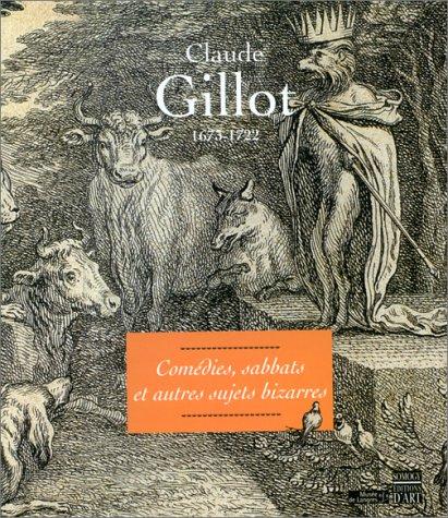 CLAUDE GILLOT (1673-1722). Comédies, sabbats et autres sujets bizarres