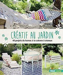 """Afficher """"Créatif au jardin: 40 projets du hamac à la cabane à oiseaux"""""""