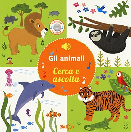 Gli animali. Cerca e ascolta. Ediz. colori
