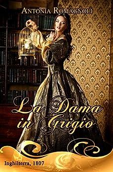 La dama in grigio (Italian Edition) par [Romagnoli, Antonia]