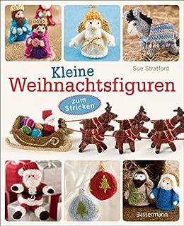 Kleine Weihnachtsfiguren: zum Stricken - für die Weihnachtskrippe, den Christbaum, als Adventsgeschenk oder Wichtelgeschenk von [Stratford, Sue]