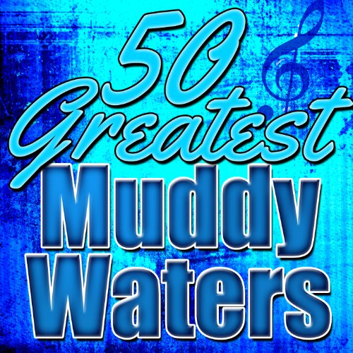 50 Greatest Muddy Waters