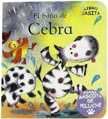 El bano de cebra / You Need a Bath Zebra (Libro Casita / Little House Book) by Tony Potter (2009-06-30)