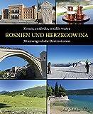Komm, entdecke, erzähle weiter BOSNIEN UND HERZEGOWINA: 30 unvergessliche Destinationen - Amel Salihbasic