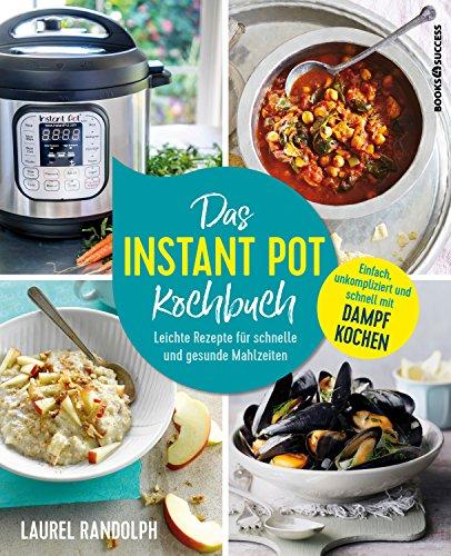 Das Instant-Pot-Kochbuch: Leichte Rezepte für schnelle und gesunde Mahlzeiten -