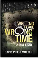 Wrong Place Wrong Time: Book To Movie with Producers Golden Mile Productions & No Reservations. Director Chris Butler. Casting Director Kristina Erdely! Kindle Edition