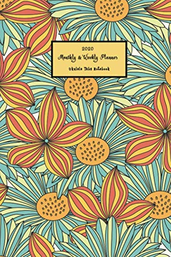 2020 Monthly & Weekly Planner Ukulele Tabs Notebook: Years Plan Organizer Diary + Password List + Habit Tracker with Ukulele Tab Music Paper for ... Tab Notebook Journal : Colorful Flower Theme