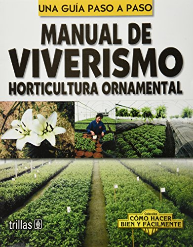 Una guia paso a paso manual de viverismo/A Step By Step Nursery Manual Guide: Horticultura ornamental/Ornamental Horticulture (Como hacer bien y facilmente/How to do it Well and Easily) por Luis Lesur