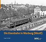 Die Eisenbahn in Warburg - Eugen Udolph
