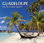 Guadeloupe  une Ile a Coeur Ouvert