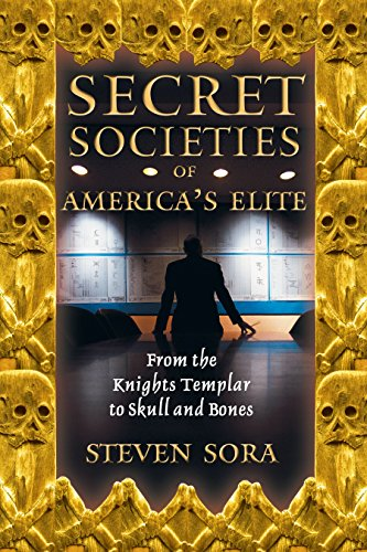 Secret Societies of America's Elite: From the Knights Templar to Skull and Bones (Secret Destiny Of America)