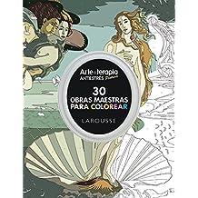 Arte-terapia 30 obras maestras para colorear (Larousse - Libros Ilustrados/ Prácticos - Ocio Y Naturaleza - Ocio)