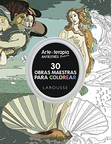 Descargar Libro Arte-Terapia. 30 Obras Maestras Para Colorear (Larousse - Libros Ilustrados/ Prácticos - Ocio Y Naturaleza - Ocio) de Larousse Editorial