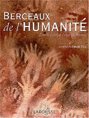 Berceaux de l'humanité : Des origines à l'Age de bronze par Collectif
