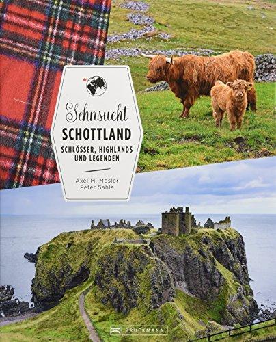 Reiseführer Schottland: Sehnsucht Schottland. Schlösser, Highlands und Legenden. Alle Highlights zwischen der Isle of Skye und Edinburgh. Ein Bildband über Schottland.