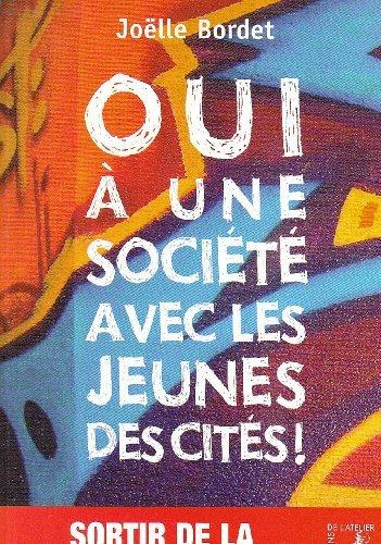 Oui à une société avec les jeunes des cités ! : Sortir de la spirale sécuritaire par Joëlle Bordet