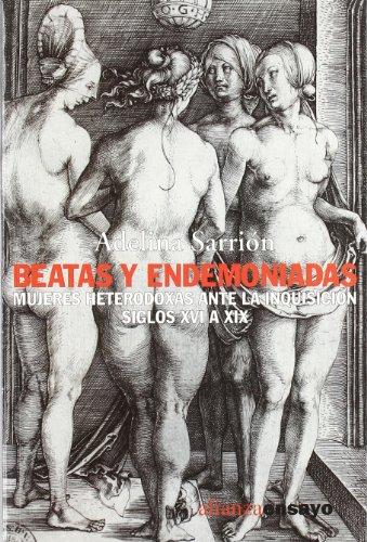 Descargar Libro Beatas y endemoniadas: Mujeres heterodoxa ante la Inquisición, siglos XV a XIX (Alianza Ensayo) de Adelina Sarrión Mora