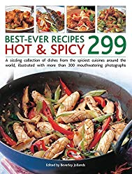 Best-Ever Recipes Hot & Spicy 299: A Sizzling Collection of Dishes from the Spiciest Cuisines Around the World, Illustrated with More Than 300 Mouthwatering Photographs by Beverley Jollands (2016-02-29)
