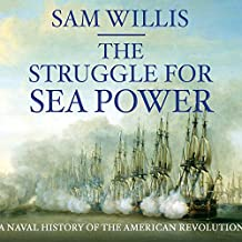The Struggle for Sea Power: Naval History of the American Revolution