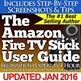 The Amazon Fire TV Stick User Guide: Your Guide to Movies, TV, Apps, Games & More! (English Edition)