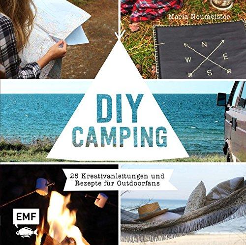 DIY Camping: 25 Kreativanleitungen und Rezepte für Outdoorfans
