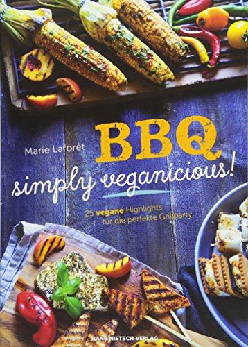 BBQ - Simply Veganicious: 25 vegane Highlights für die perfekte Grillparty