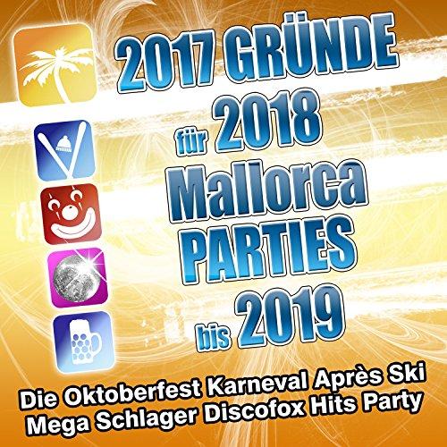 2017 Gründe für 2018 Mallorca Parties bis 2019 - Die Oktoberfest Karneval Apres Ski Mega Schlager Discofox Hits Party [Explicit]