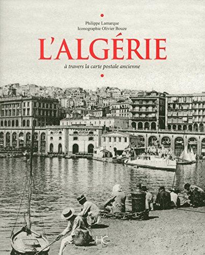 L'Algérie : A travers la carte postale ancienne par Philippe Lamarque, Olivier Bouze